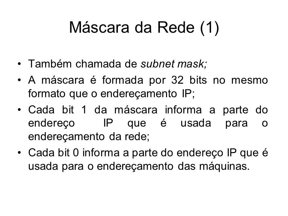Máscara da Rede (1) Também chamada de subnet mask; A máscara é formada por 32 bits no mesmo formato que o endereçamento IP; Cada bit 1 da máscara info