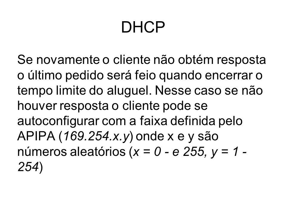 DHCP Se novamente o cliente não obtém resposta o último pedido será feio quando encerrar o tempo limite do aluguel. Nesse caso se não houver resposta