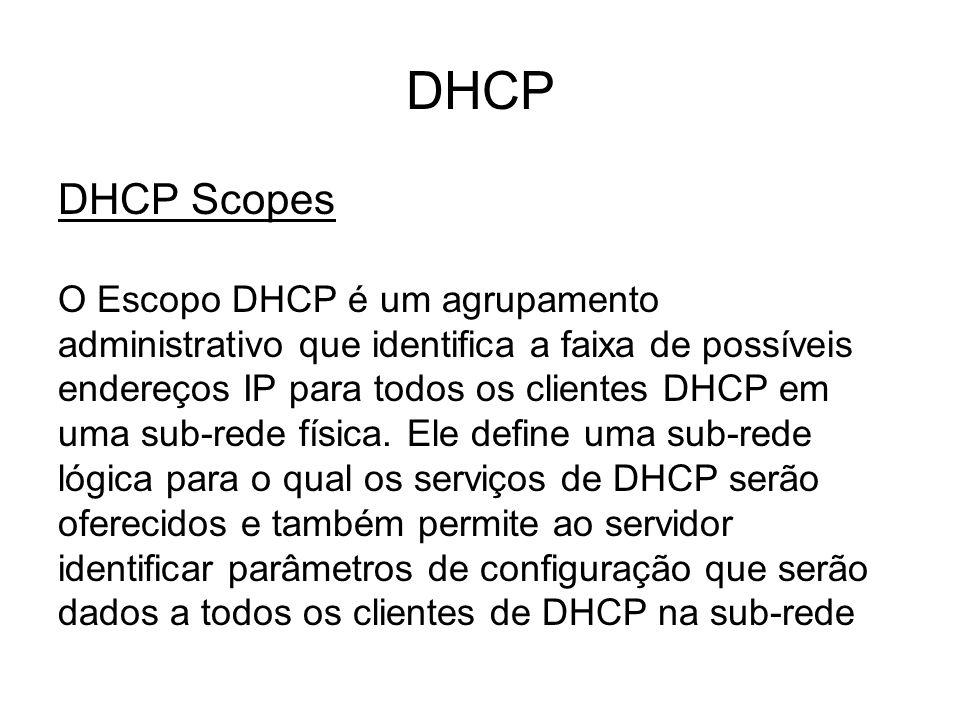 DHCP DHCP Scopes O Escopo DHCP é um agrupamento administrativo que identifica a faixa de possíveis endereços IP para todos os clientes DHCP em uma sub