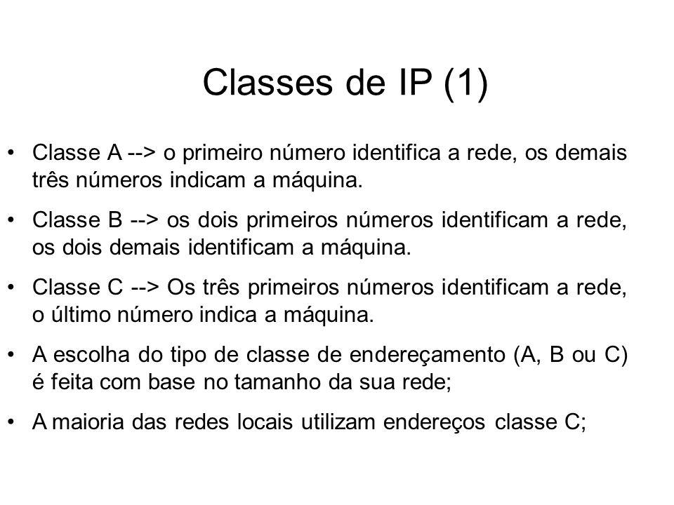 Classes de IP (1) Classe A --> o primeiro número identifica a rede, os demais três números indicam a máquina. Classe B --> os dois primeiros números i