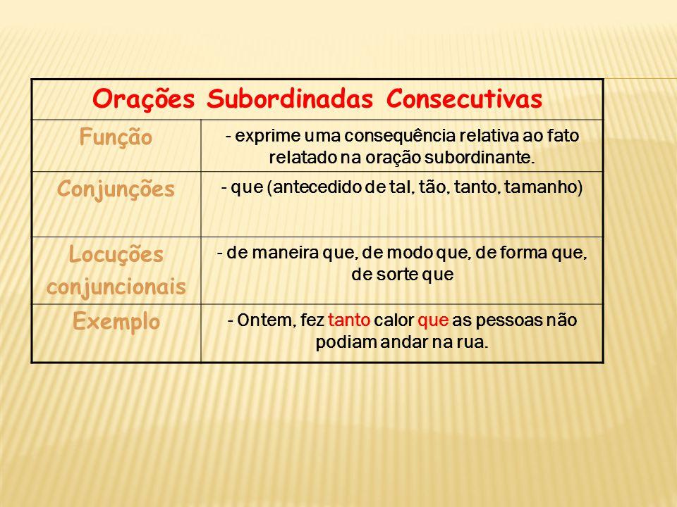 Orações Subordinadas Consecutivas Função - exprime uma consequência relativa ao fato relatado na oração subordinante. Conjunções - que (antecedido de