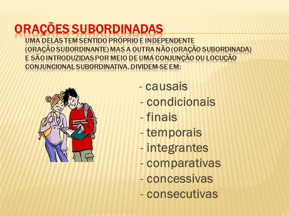 - causais - condicionais - finais - temporais - integrantes - comparativas - concessivas - consecutivas