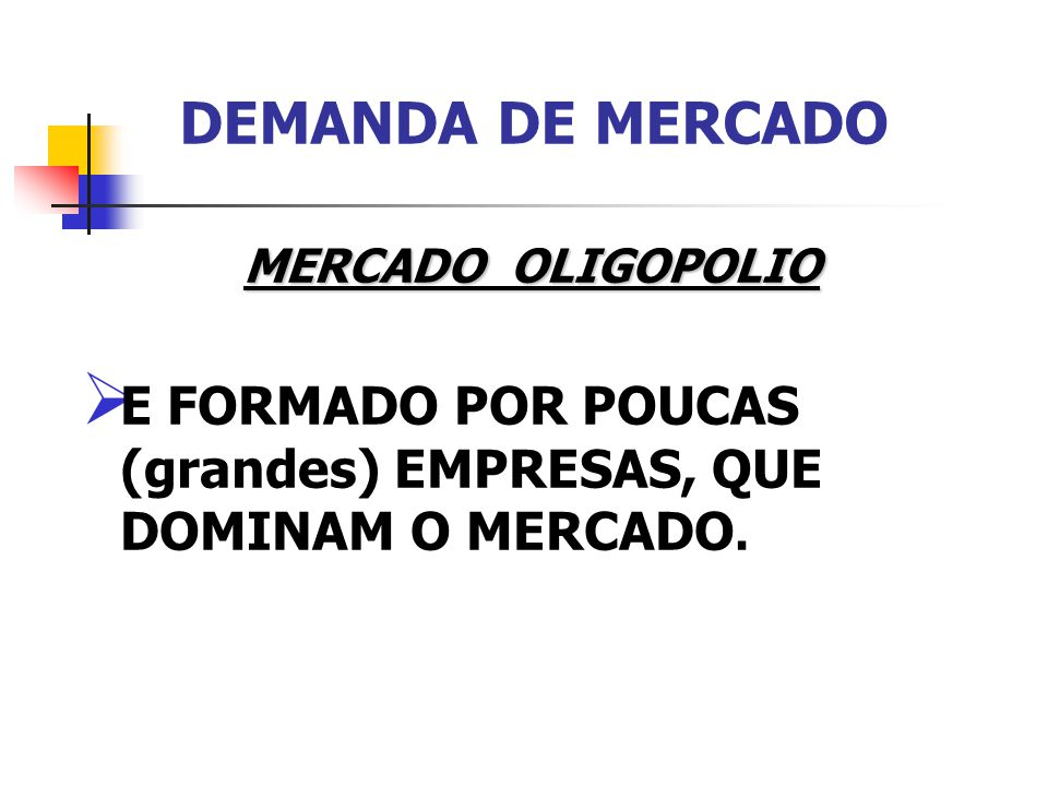 DEMANDA DE MERCADO MERCADO OLIGOPOLIO E FORMADO POR POUCAS (grandes) EMPRESAS, QUE DOMINAM O MERCADO.
