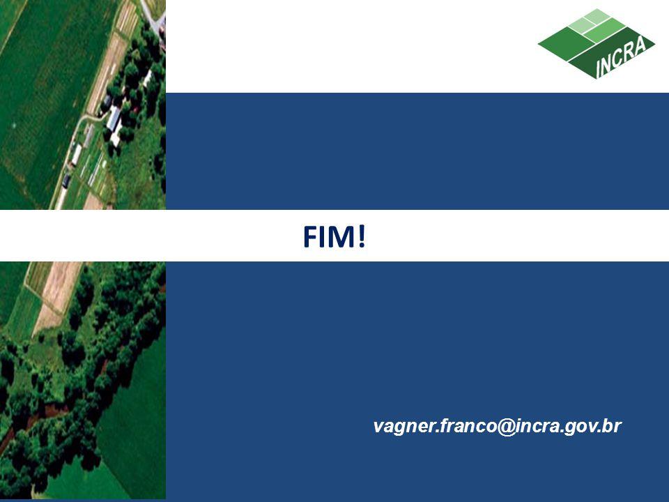 FIM! vagner.franco@incra.gov.br