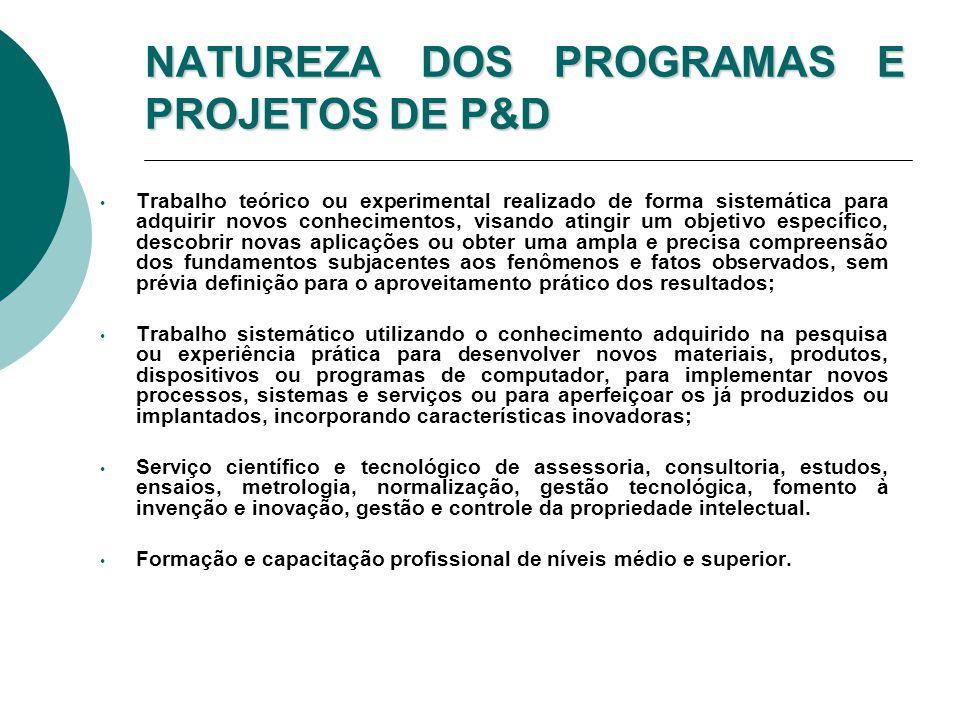 NATUREZA DOS PROGRAMAS E PROJETOS DE P&D Trabalho teórico ou experimental realizado de forma sistemática para adquirir novos conhecimentos, visando at