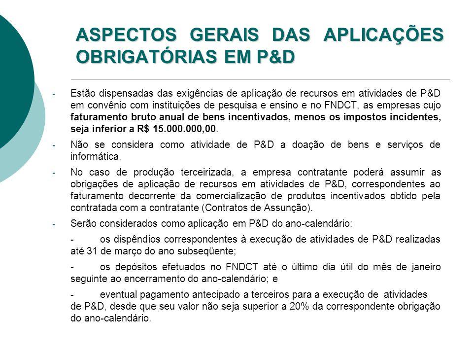 ASPECTOS GERAIS DAS APLICAÇÕES OBRIGATÓRIAS EM P&D Estão dispensadas das exigências de aplicação de recursos em atividades de P&D em convênio com inst