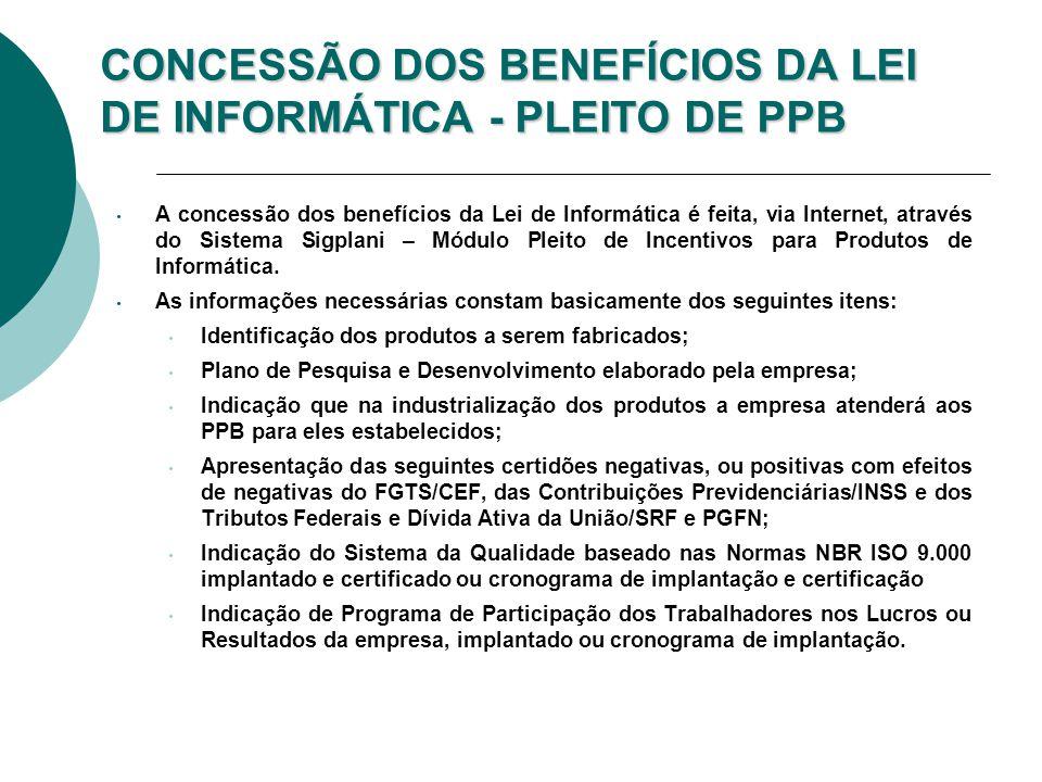 CONCESSÃO DOS BENEFÍCIOS DA LEI DE INFORMÁTICA - PLEITO DE PPB A concessão dos benefícios da Lei de Informática é feita, via Internet, através do Sist