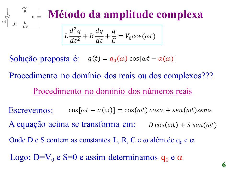 Solução proposta é: 6 Procedimento no domínio dos números reais Procedimento no domínio dos reais ou dos complexos??? Escrevemos: A equação acima se t