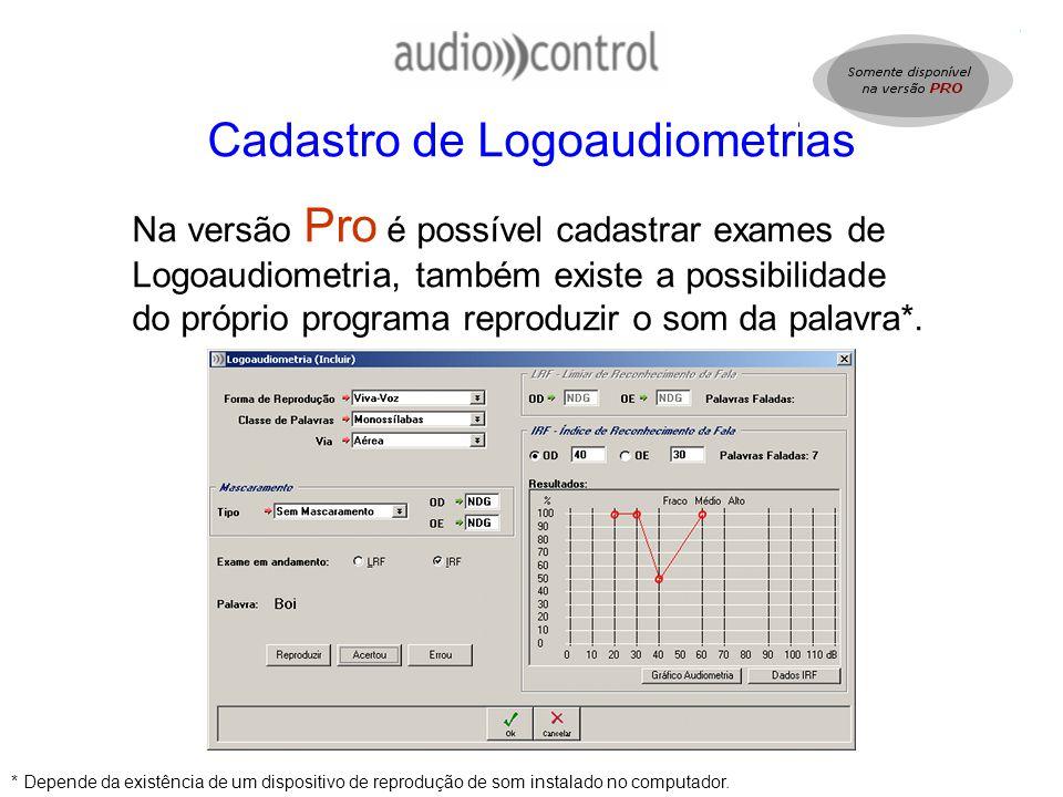 Cadastro de Logoaudiometrias Na versão Pro é possível cadastrar exames de Logoaudiometria, também existe a possibilidade do próprio programa reproduzi