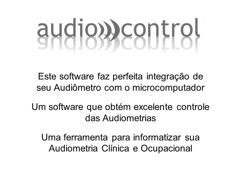Este software faz perfeita integração de seu Audiômetro com o microcomputador Um software que obtém excelente controle das Audiometrias Uma ferramenta