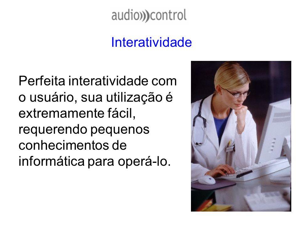 Interatividade Perfeita interatividade com o usuário, sua utilização é extremamente fácil, requerendo pequenos conhecimentos de informática para operá