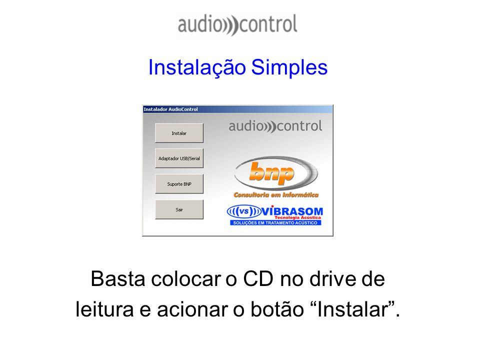 Instalação Simples Basta colocar o CD no drive de leitura e acionar o botão Instalar.