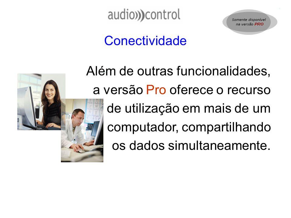 Conectividade Além de outras funcionalidades, a versão Pro oferece o recurso de utilização em mais de um computador, compartilhando os dados simultane