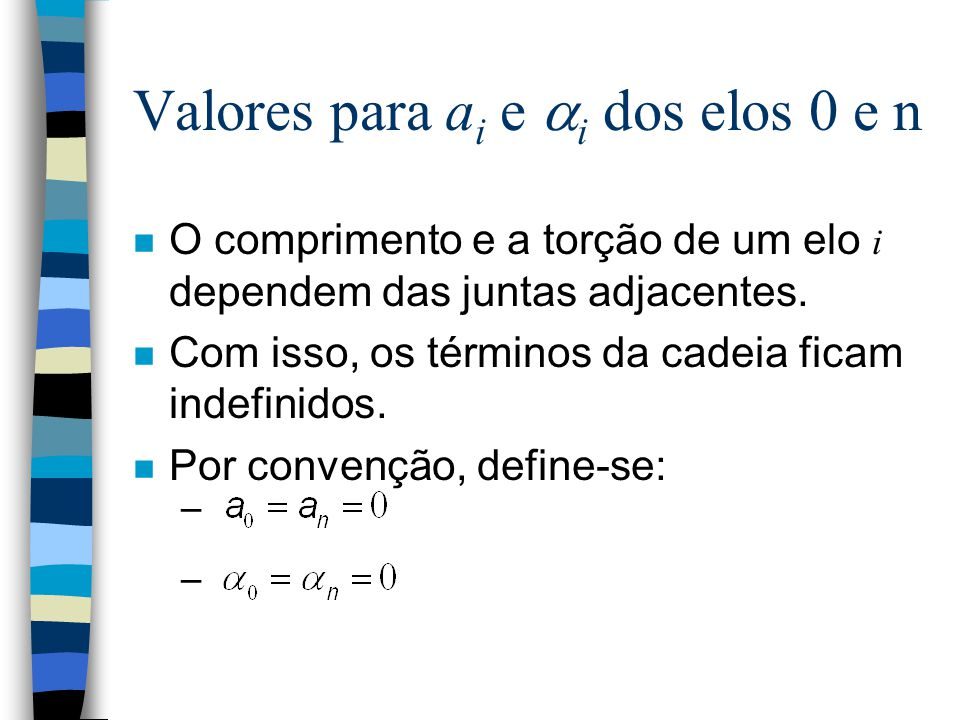 Notação de Denavit-Hartenberg n Um robô pode ser especificado ao se descrever os valores de 4 parâmetros para cada elo: –comprimento ( i-1 ), torção (