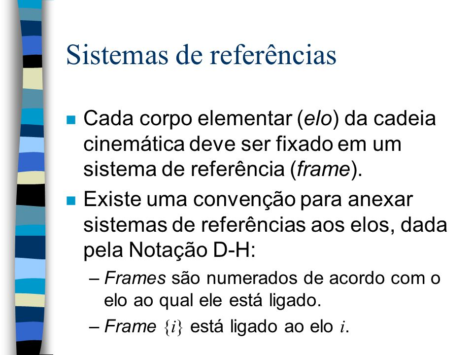 Parâmetros da junta 1 n Se a junta 1 for prismática: – n Se a junta 1 for de rotação: –