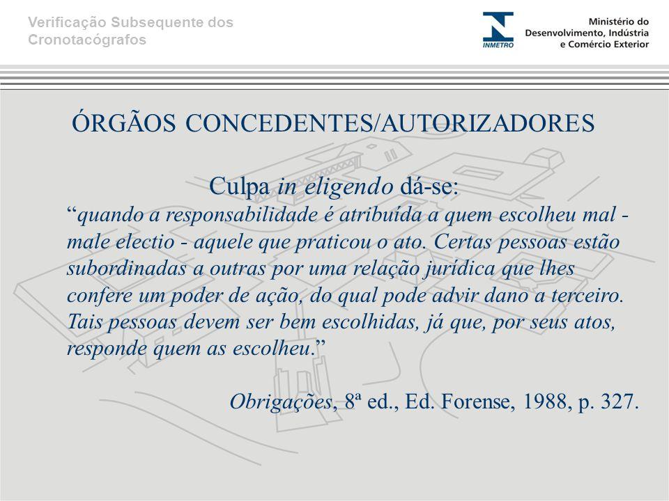 ÓRGÃOS CONCEDENTES/AUTORIZADORES Culpa in eligendo dá-se: quando a responsabilidade é atribuída a quem escolheu mal - male electio - aquele que pratic