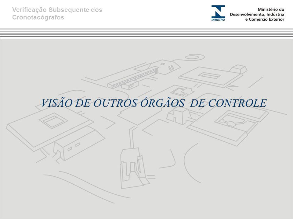 VISÃO DE OUTROS ÓRGÃOS DE CONTROLE Verificação Subsequente dos Cronotacógrafos