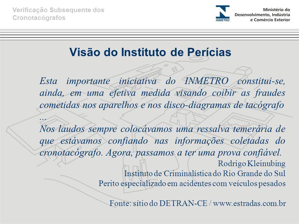Visão do Instituto de Perícias Esta importante iniciativa do INMETRO constitui-se, ainda, em uma efetiva medida visando coibir as fraudes cometidas nos aparelhos e nos disco-diagramas de tacógrafo...