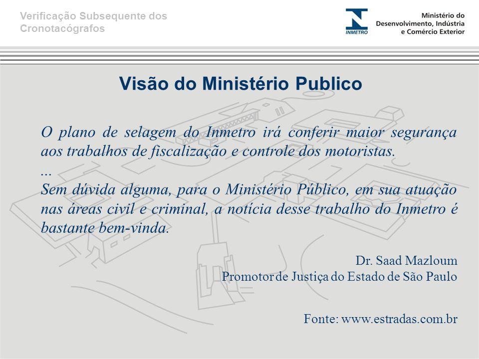 Visão do Ministério Publico O plano de selagem do Inmetro irá conferir maior segurança aos trabalhos de fiscalização e controle dos motoristas....