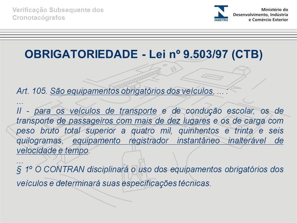 OBRIGATORIEDADE - Lei nº 9.503/97 (CTB) Art.105. São equipamentos obrigatórios dos veículos,...