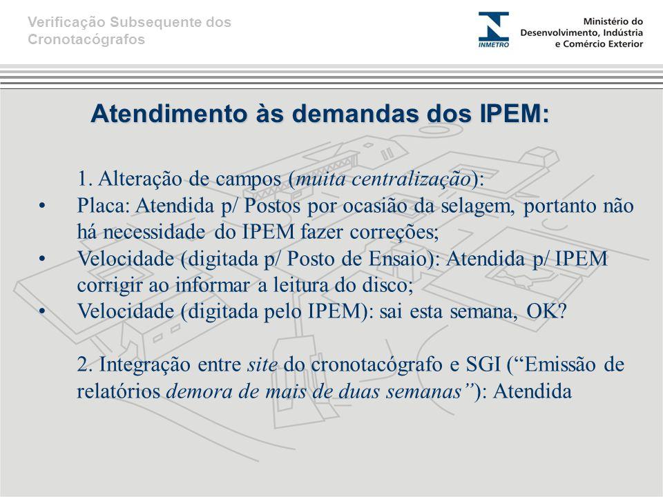 Atendimento às demandas dos IPEM: 1. Alteração de campos (muita centralização): Placa: Atendida p/ Postos por ocasião da selagem, portanto não há nece