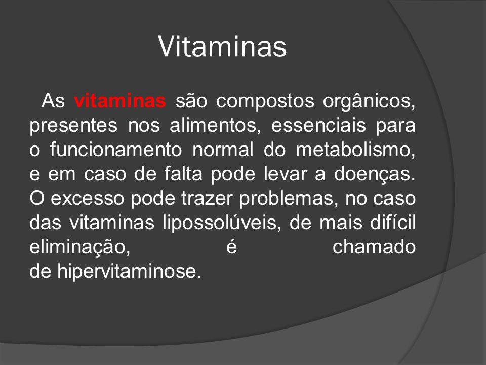 Vitaminas As vitaminas são compostos orgânicos, presentes nos alimentos, essenciais para o funcionamento normal do metabolismo, e em caso de falta pode levar a doenças.