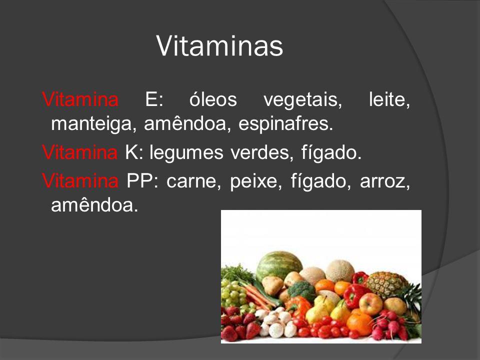 Vitaminas Vitamina E: óleos vegetais, leite, manteiga, amêndoa, espinafres. Vitamina K: legumes verdes, fígado. Vitamina PP: carne, peixe, fígado, arr