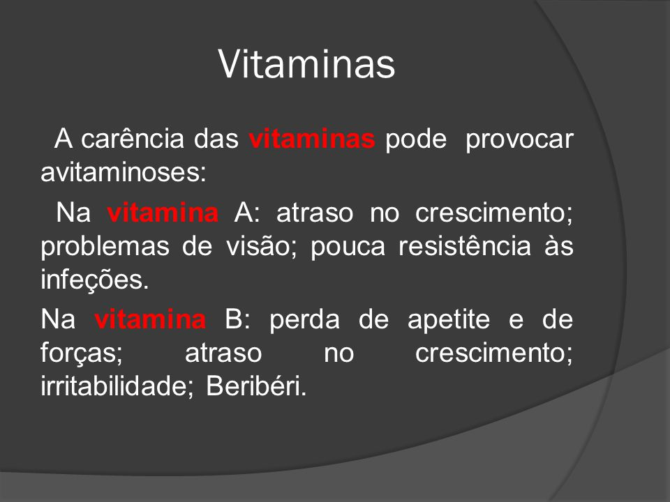 Vitaminas A carência das vitaminas pode provocar avitaminoses: Na vitamina A: atraso no crescimento; problemas de visão; pouca resistência às infeções