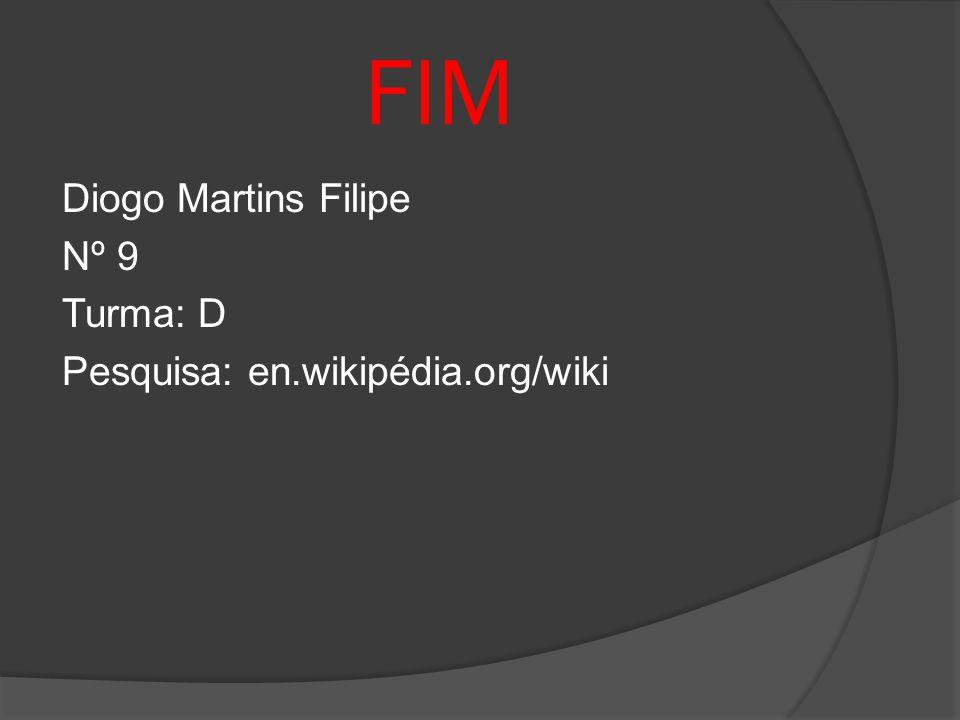 FIM Diogo Martins Filipe Nº 9 Turma: D Pesquisa: en.wikipédia.org/wiki