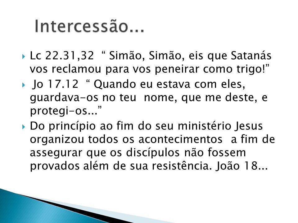 Lc 22.31,32 Simão, Simão, eis que Satanás vos reclamou para vos peneirar como trigo! Jo 17.12 Quando eu estava com eles, guardava-os no teu nome, que