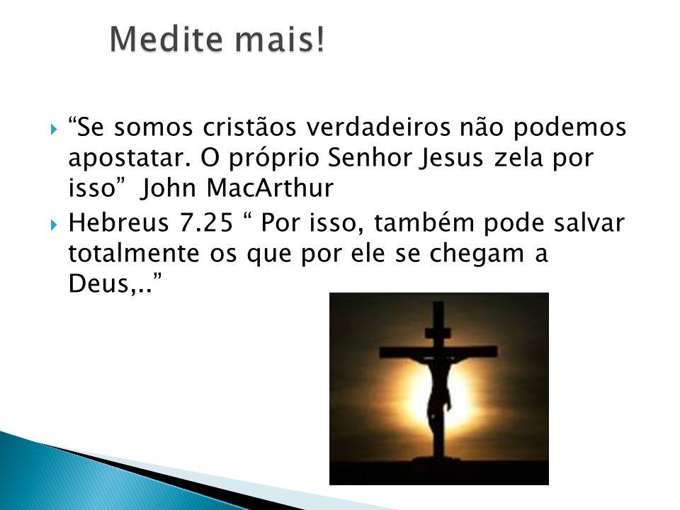 Se somos cristãos verdadeiros não podemos apostatar. O próprio Senhor Jesus zela por isso John MacArthur Hebreus 7.25 Por isso, também pode salvar tot