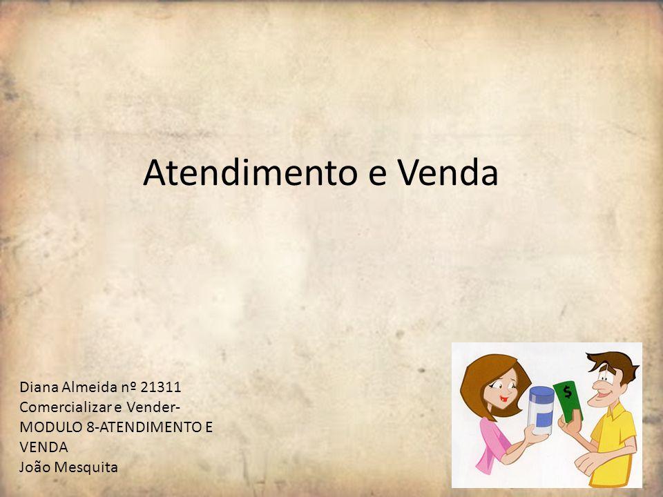Atendimento e Venda Diana Almeida nº 21311 Comercializar e Vender- MODULO 8-ATENDIMENTO E VENDA João Mesquita
