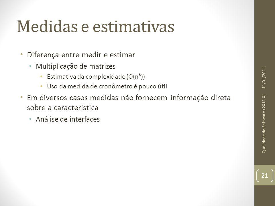Medidas e estimativas Diferença entre medir e estimar Multiplicação de matrizes Estimativa da complexidade (O(n³)) Uso da medida de cronômetro é pouco