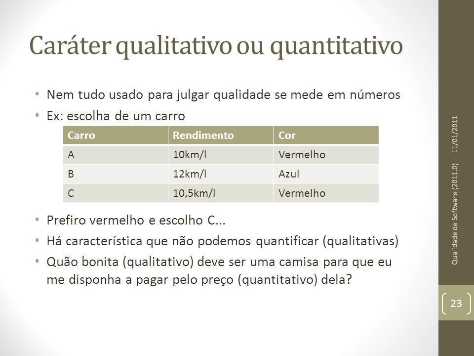 Caráter qualitativo ou quantitativo Nem tudo usado para julgar qualidade se mede em números Ex: escolha de um carro Prefiro vermelho e escolho C... Há