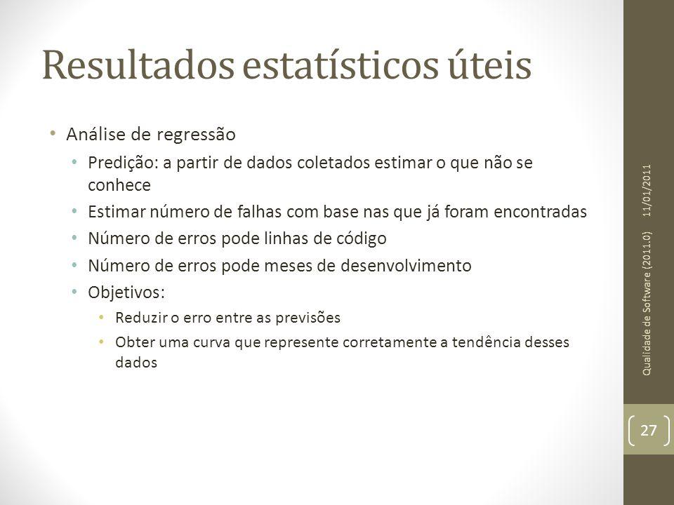 Resultados estatísticos úteis Análise de regressão Predição: a partir de dados coletados estimar o que não se conhece Estimar número de falhas com bas