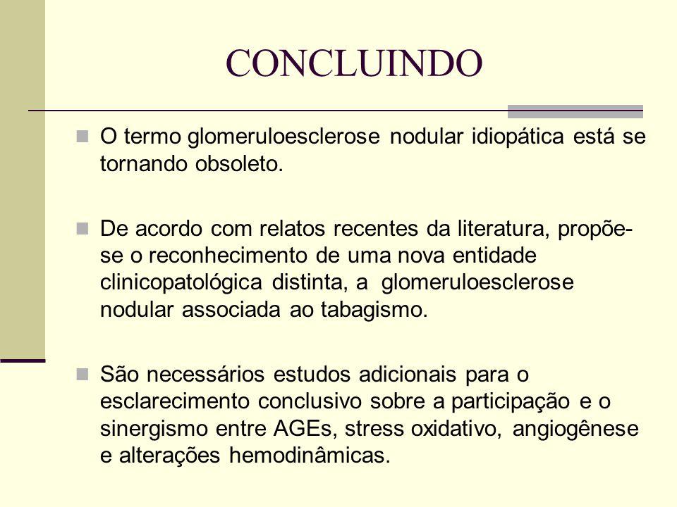 CONCLUINDO O termo glomeruloesclerose nodular idiopática está se tornando obsoleto. De acordo com relatos recentes da literatura, propõe- se o reconhe
