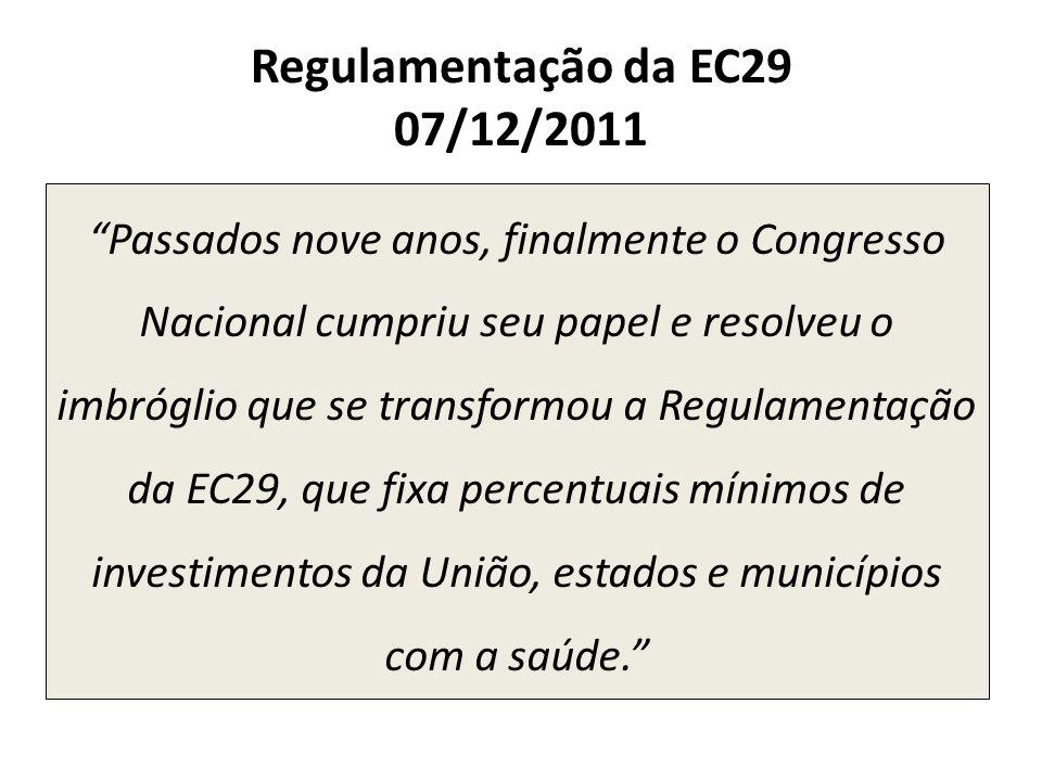 Regulamentação da EC29 07/12/2011 Passados nove anos, finalmente o Congresso Nacional cumpriu seu papel e resolveu o imbróglio que se transformou a Re