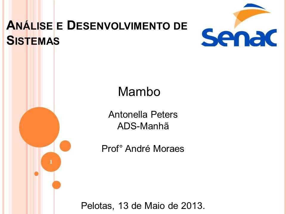 A NÁLISE E D ESENVOLVIMENTO DE S ISTEMAS Mambo Antonella Peters ADS-Manhã Prof° André Moraes Pelotas, 13 de Maio de 2013. 1
