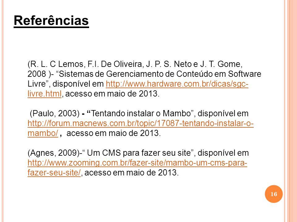 16 Referências (R. L. C Lemos, F.I. De Oliveira, J. P. S. Neto e J. T. Gome, 2008 )- Sistemas de Gerenciamento de Conteúdo em Software Livre, disponív
