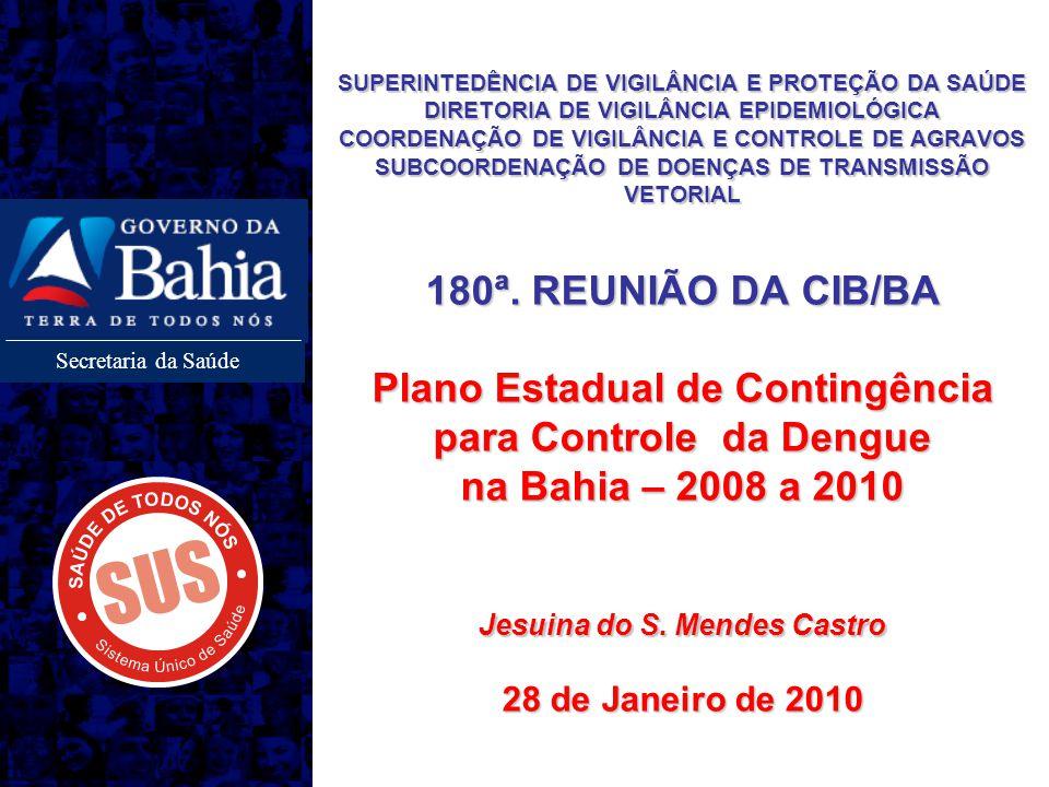Secretaria da Saúde SUPERINTEDÊNCIA DE VIGILÂNCIA E PROTEÇÃO DA SAÚDE DIRETORIA DE VIGILÂNCIA EPIDEMIOLÓGICA COORDENAÇÃO DE VIGILÂNCIA E CONTROLE DE AGRAVOS SUBCOORDENAÇÃO DE DOENÇAS DE TRANSMISSÃO VETORIAL 180ª.