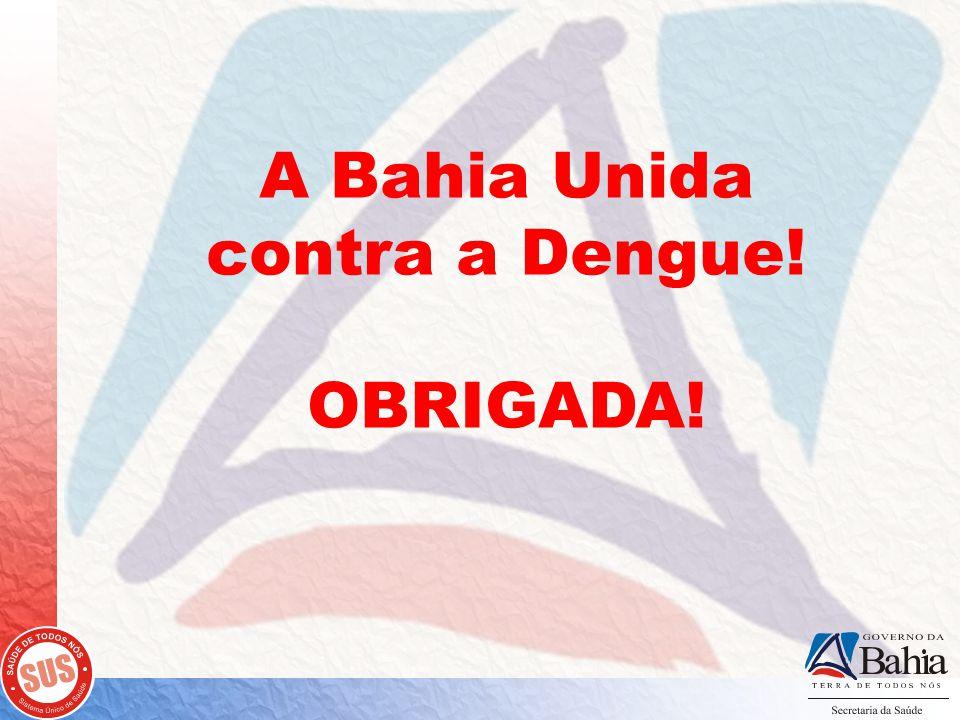 A Bahia Unida contra a Dengue! OBRIGADA!