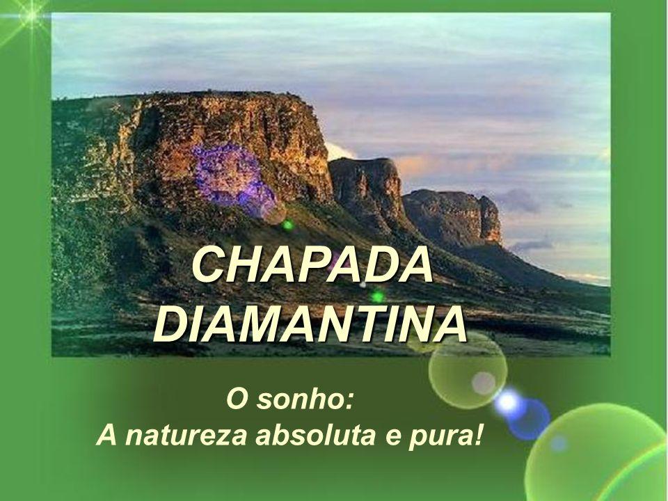 O sonho: A natureza absoluta e pura! CHAPADA DIAMANTINA