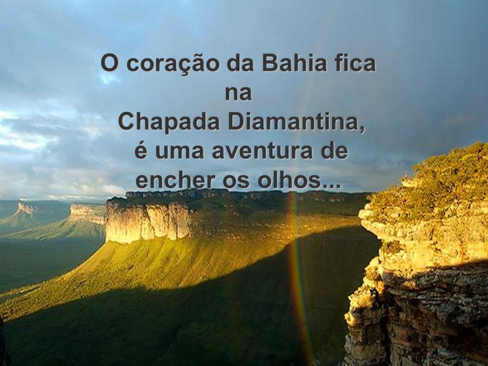O coração da Bahia fica na Chapada Diamantina, Chapada Diamantina, é uma aventura de encher os olhos... é uma aventura de encher os olhos...