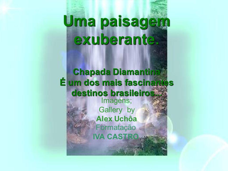 Uma paisagem exuberante. Chapada Diamantina É um dos mais fascinantes destinos brasileiros... destinos brasileiros... Formatação IVA CASTRO Imagens; G