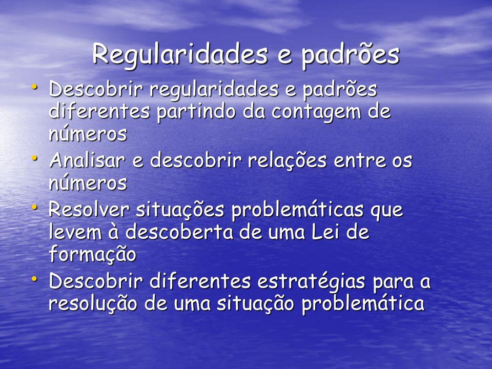 Regularidades e padrões Descobrir regularidades e padrões diferentes partindo da contagem de números Descobrir regularidades e padrões diferentes part