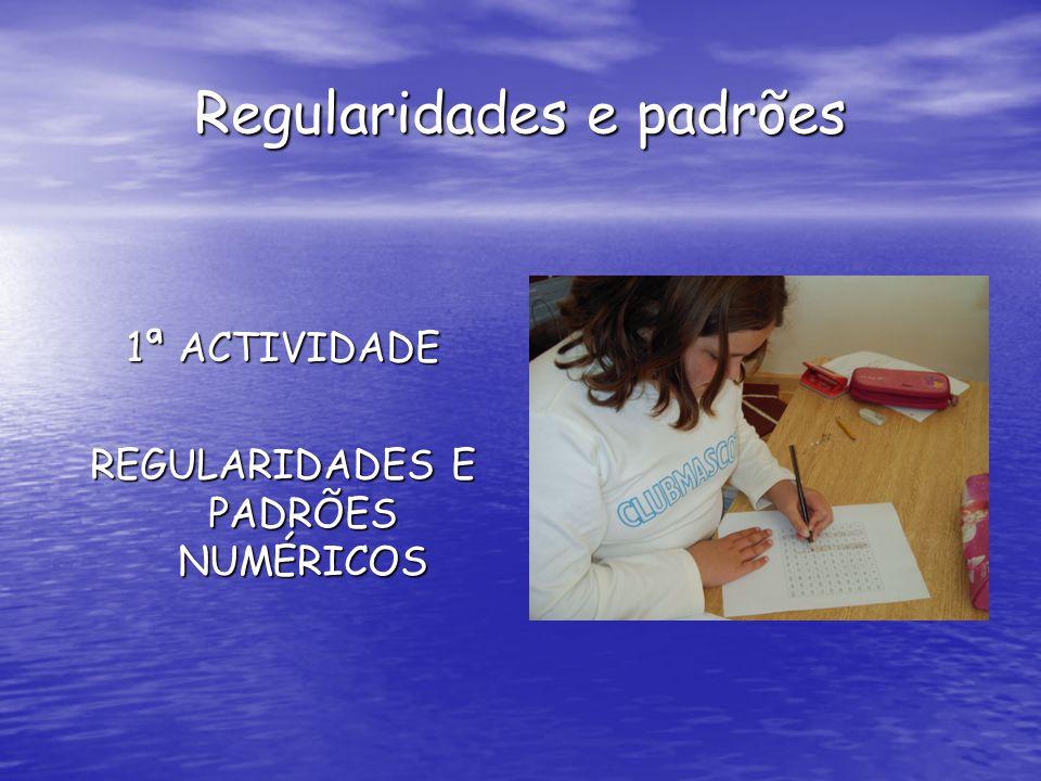 Regularidades e padrões 1ª ACTIVIDADE REGULARIDADES E PADRÕES NUMÉRICOS