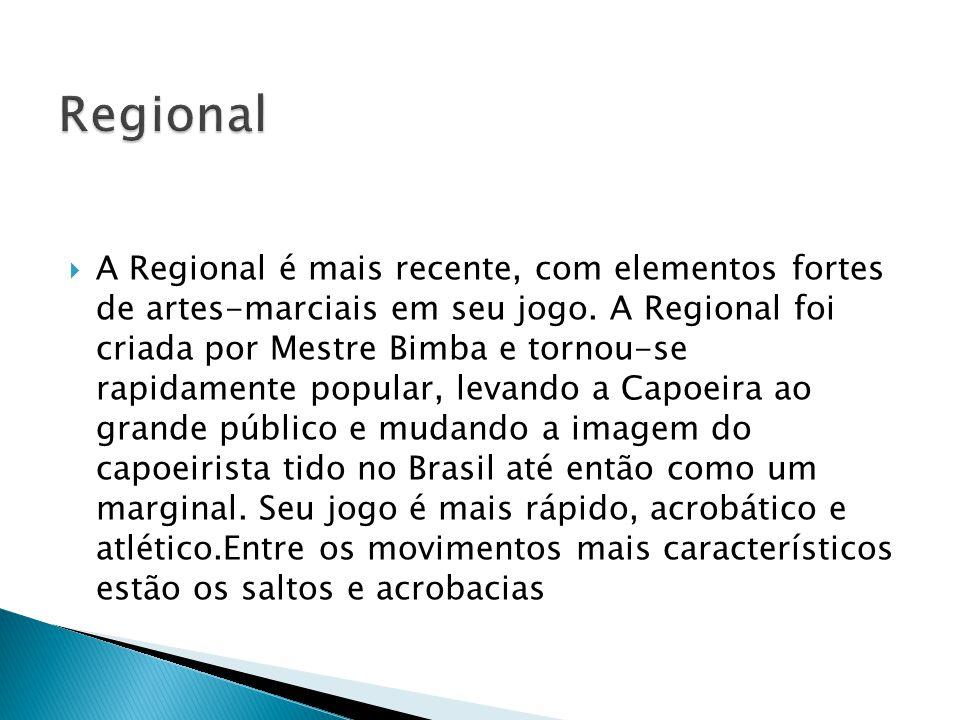 A Regional é mais recente, com elementos fortes de artes-marciais em seu jogo. A Regional foi criada por Mestre Bimba e tornou-se rapidamente popular,