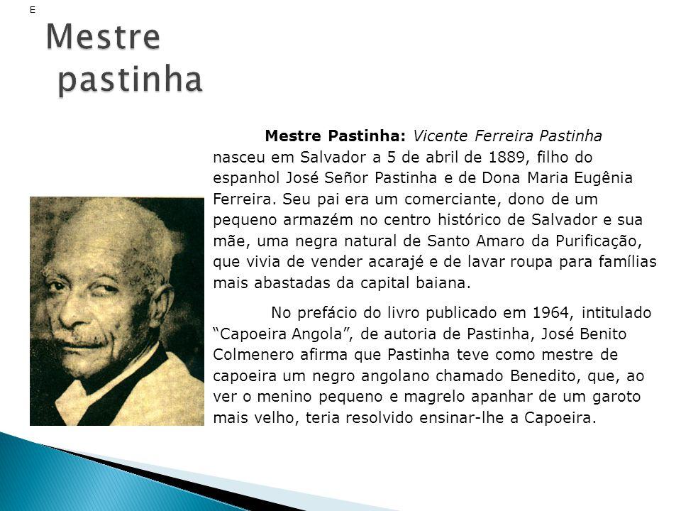 Mestre Pastinha: Vicente Ferreira Pastinha nasceu em Salvador a 5 de abril de 1889, filho do espanhol José Señor Pastinha e de Dona Maria Eugênia Ferr