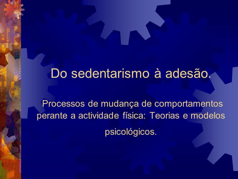 Do sedentarismo à adesão. Processos de mudança de comportamentos perante a actividade física: Teorias e modelos psicológicos.
