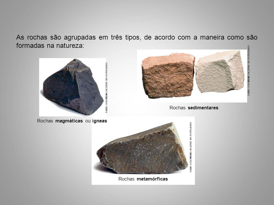 FABIO COLOMBINI / ACERVO DO FOTÓGRAFO As rochas são agrupadas em três tipos, de acordo com a maneira como são formadas na natureza: Rochas sedimentare